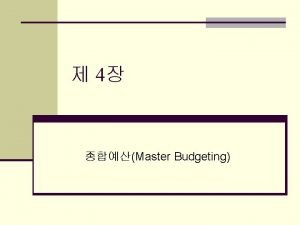 4 Master Budgeting n n Budgeting n Budgetary