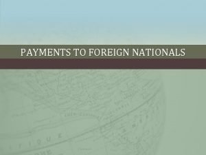PAYMENTS TO FOREIGN NATIONALS FIRST AND FOREMOST University