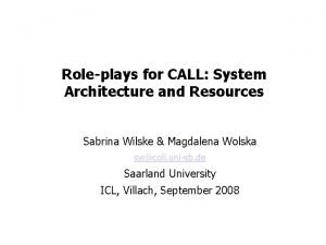 Roleplays for CALL System Architecture and Resources Sabrina