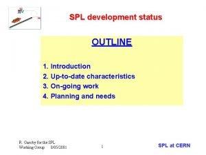 SPL development status OUTLINE 1 Introduction 2 Uptodate