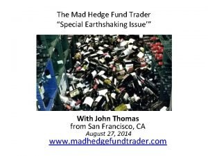 The Mad Hedge Fund Trader Special Earthshaking Issue