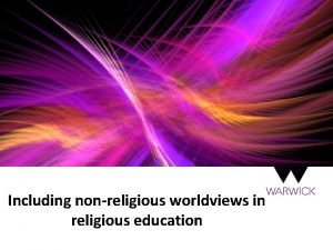 Including nonreligious worldviews in religious education Including nonreligious