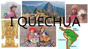 I QUECHUA LA POPOLAZIONE DEL QUECHUA Per popolo