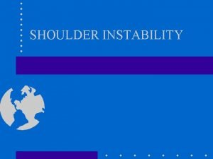 SHOULDER INSTABILITY Shoulder Instability DEFINITION Glenohumeral instability is