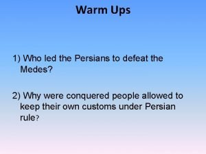 Warm Ups 1 Who led the Persians to