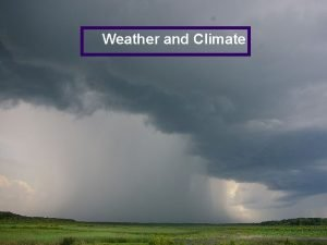 Weather and Climate Weather and Climate l How