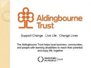 Support Change Live Life Change Lives The Aldingbourne
