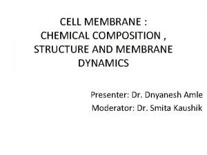 CELL MEMBRANE CHEMICAL COMPOSITION STRUCTURE AND MEMBRANE DYNAMICS