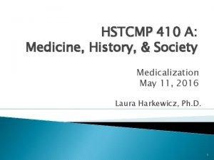 HSTCMP 410 A Medicine History Society Medicalization May