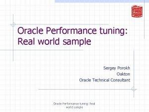 Oracle Performance tuning Real world sample Sergey Porokh