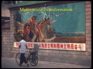 Multivariate Transformation Multivariate Transformations v Started in statistics