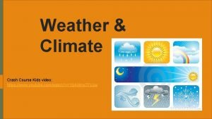 Weather Climate Crash Course Kids video https www
