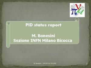 PID status report M Bonesini Sezione INFN Milano