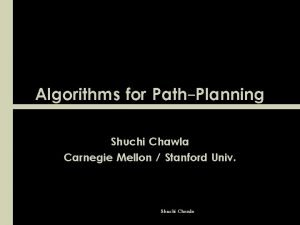 Algorithms for PathPlanning Shuchi Chawla Carnegie Mellon Stanford