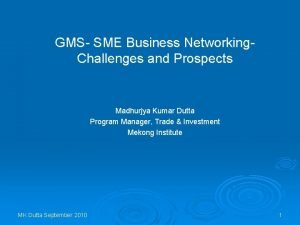 GMS SME Business Networking Challenges and Prospects Madhurjya