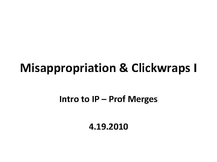 Misappropriation Clickwraps I Intro to IP Prof Merges
