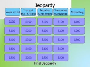 Jeopardy Ive got Impulse Conserving Work it Out