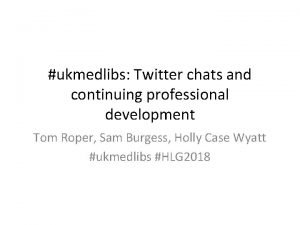 ukmedlibs Twitter chats and continuing professional development Tom
