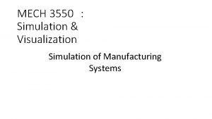 MECH 3550 Simulation Visualization Simulation of Manufacturing Systems