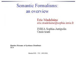 Semantic Formalisms an overview Eric Madelaine eric madelainesophia