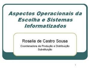 Aspectos Operacionais da Escolha e Sistemas Informatizados Rosalia