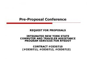 PreProposal Conference REQUEST FOR PROPOSALS INTEGRATED NEW YORK