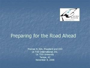 Preparing for the Road Ahead Thomas N Kirk