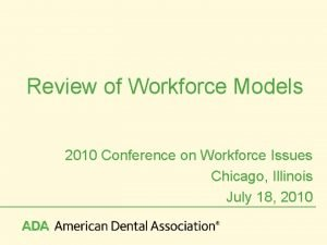 Review of Workforce Models 2010 Conference on Workforce