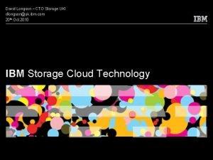 David Longson CTO Storage UKI dlongsonuk ibm com