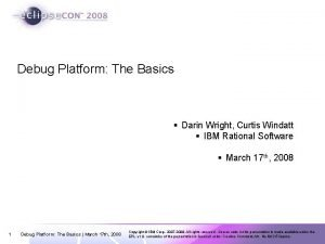 Debug Platform The Basics Darin Wright Curtis Windatt