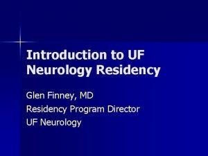 Introduction to UF Neurology Residency Glen Finney MD