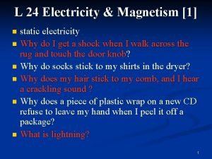 L 24 Electricity Magnetism 1 static electricity n