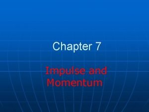 Chapter 7 Impulse and Momentum Momentum n The