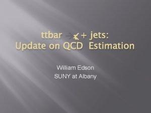 ttbar jets Update on QCD Estimation William Edson