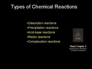 Types of Chemical Reactions Dissolution reactions Precipitation reactions