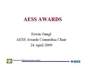 AESS AWARDS Erwin Gangl AESS Awards Committee Chair