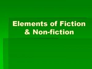 Elements of Fiction Nonfiction What is Fiction Fiction