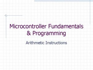 Microcontroller Fundamentals Programming Arithmetic Instructions Arithmetic Instructions The