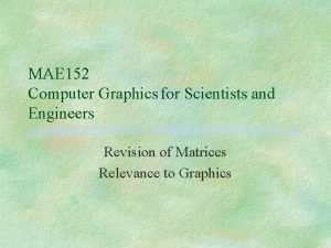 MAE 152 Computer Graphics for Scientists and Engineers