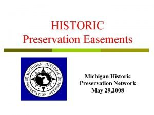 HISTORIC Preservation Easements Michigan Historic Preservation Network May