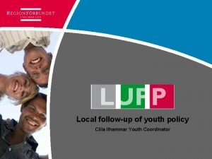 Local followup of youth policy Cilla Ilhammar Youth