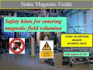 Static Magnetic Fields Safety hints for entering magnetic