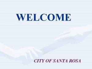 WELCOME CITY OF SANTA ROSA CITY OF SANTA