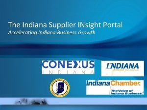 The Indiana Supplier INsight Portal Accelerating Indiana Business