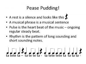 Pease Pudding A rest is a silence and