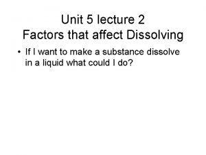 Unit 5 lecture 2 Factors that affect Dissolving
