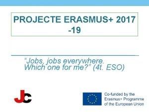 PROJECTE ERASMUS 2017 19 Jobs jobs everywhere Which