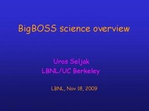 Big BOSS science overview Uros Seljak LBNLUC Berkeley