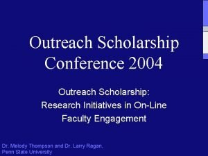 Outreach Scholarship Conference 2004 Outreach Scholarship Research Initiatives