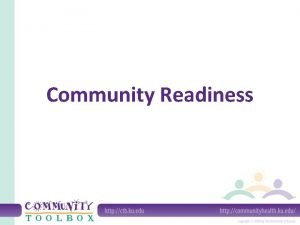 Community Readiness What is community readiness Community readiness